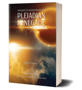Pleiadian Renegade: Thoughts of Higher Magnitude, Pleiadian books by Maryann Rada