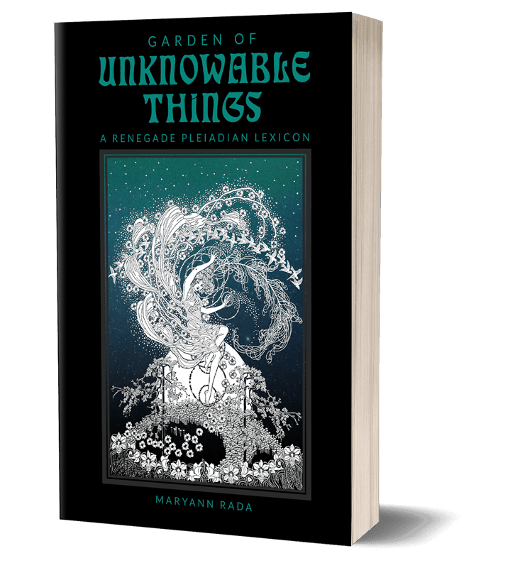 Garden of Unknowable Things: A Renegade Pleiadian Lexicon, Pleiadian books by Maryann Rada
